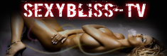 SexyBliss-TV - Urban TV Pornography - Free Adult Video TV